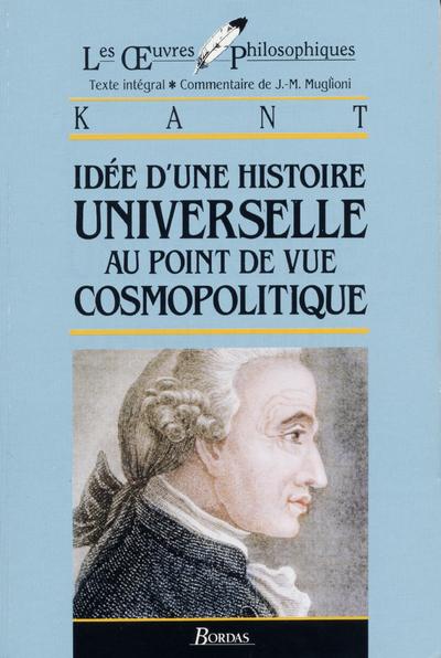 LES ?UVRES PHILOSOPHIQUES - IDEE D'UNE HISTOIRE UNIVERSELLE AU POINT DE VUE COSMOPOLITIQUE - KANT