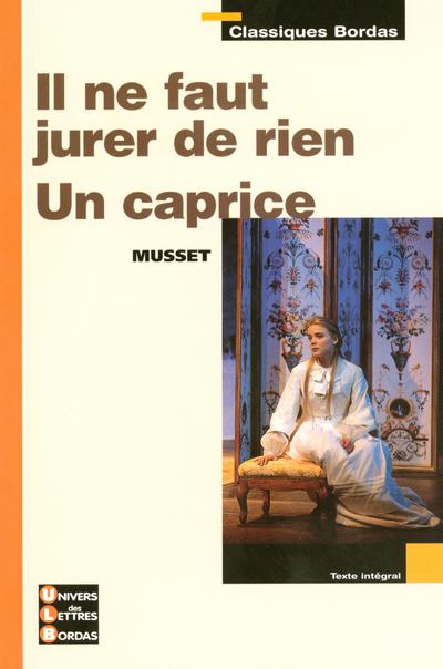 CLASSIQUES BORDAS - IL NE FAUT JURER DE RIEN - UN CAPRICE - MUSSET