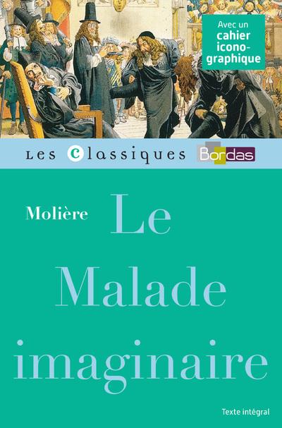 CLASSIQUES BORDAS - LE MALADE IMAGINAIRE - MOLIERE