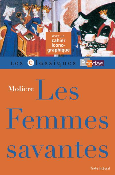 LES FEMMES SAVANTES - MOLIERE - CLASSIQUES BORDAS