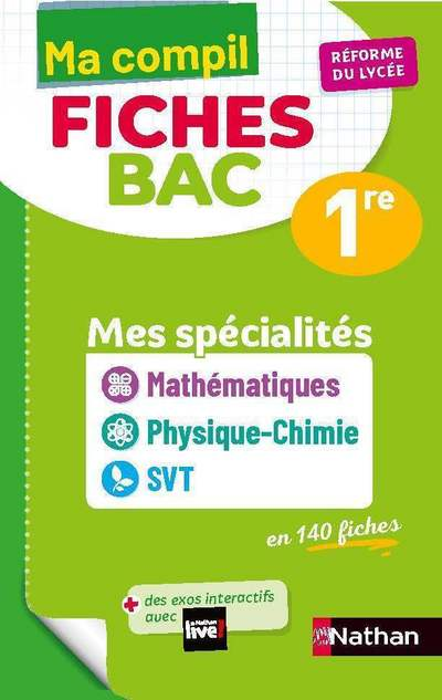 MA COMPIL FICHES BAC - MES SPECIALITES MATHS / PHYSIQUE-CHIMIE / SVT - 1RE