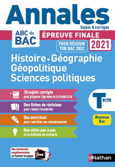 HISTOIRE-GEO GEOPOLIQUE SCIENCES POLITIQUES - TERM- ANNALES BAC 2021 - SUJETS & CORRIGES