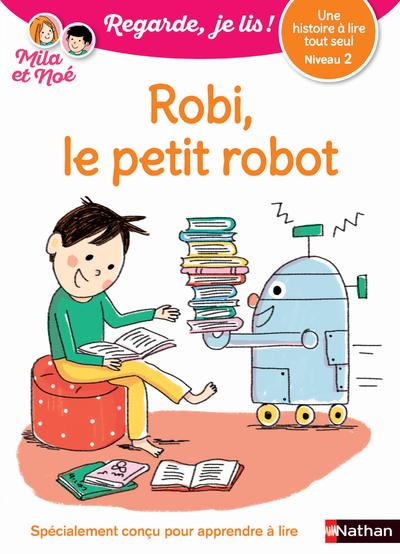 ROBI, LE PETIT ROBO - NIVEAU 2 REGARDE, JE LIS ! UNE HISTOIRE A LIRE TOUT SEUL