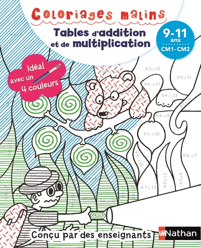 COLORIAGES MALINS - TABLES D'ADDITION ET DE MULTIPLICATION CM1-CM2 - 9-11 ANS