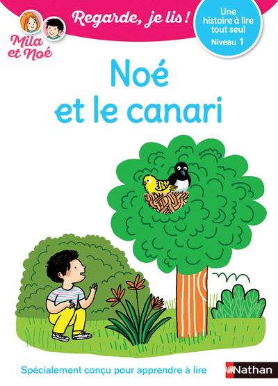 NOE ET LE CANARI - NIVEAU 1 REGARDE, JE LIS ! UNE HISTOIRE A LIRE TOUT SEUL