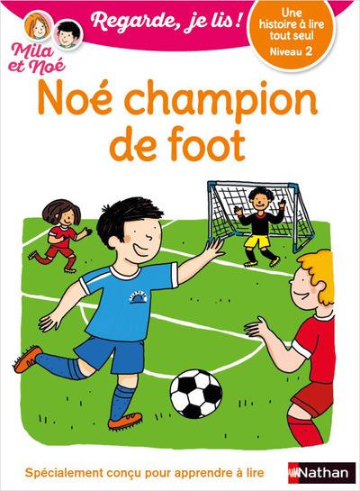 REGARDE, JE LIS ! - NIVEAU 2 : NOE CHAMPION DE FOOT