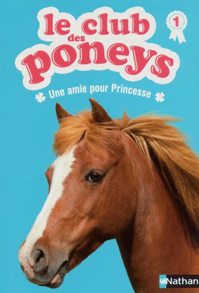 LE CLUB DES PONEYS 1: UNE AMIE POUR PRINCESSE