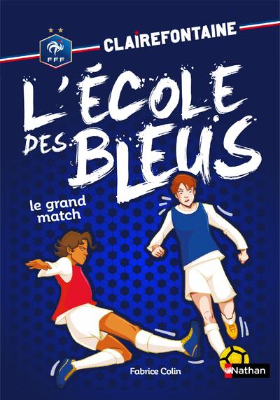 CLAIREFONTAINE L'ECOLE DES BLEUS - TOME 3 LE GRANDMATCH