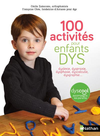 100 ACTIVITES POUR ENFANTS DYS : DYSLEXIE, DYSPRAXIE, DYSPHASIE, DYSCALCULIE, DYSGRAPHIE...