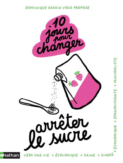 10 JOURS POUR CHANGER - ARRETER LE SUCRE