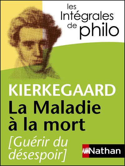 KIERKEGAARD, LA MALADIE A LA MORT - LES INTEGRALESDE PHILO