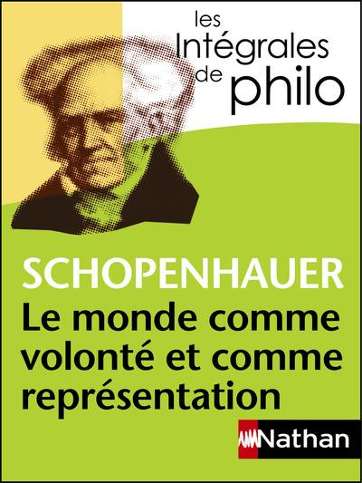 LE MONDE COMME VOLONTE ET COMME REPRESENTATION - SHOPENHAUER - INTEGRALES DE PHILO