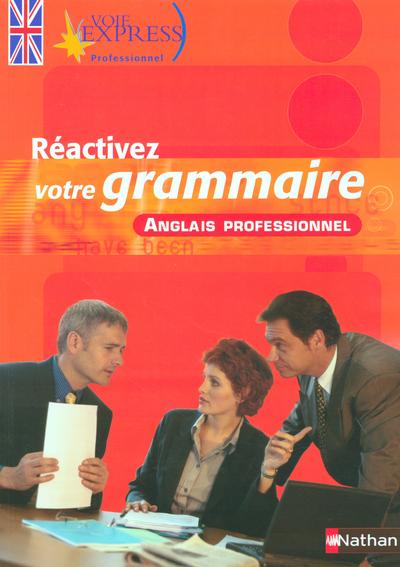 REACTIVEZ VOTRE GRAMMAIRE ANGLAIS PROFESSIONNEL VOIE EXPRESS PROFESSIONNEL LIVRE
