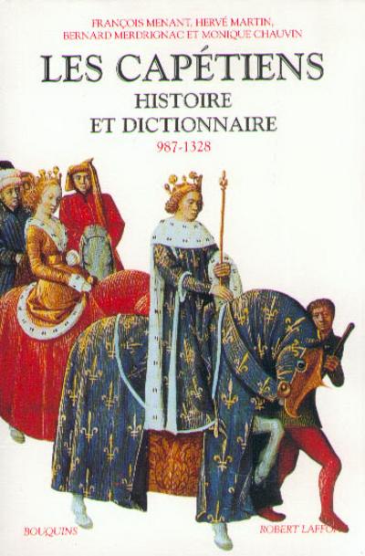 LES CAPETIENS HISTOIRE ET DICTIONNAIRE, 987-1328
