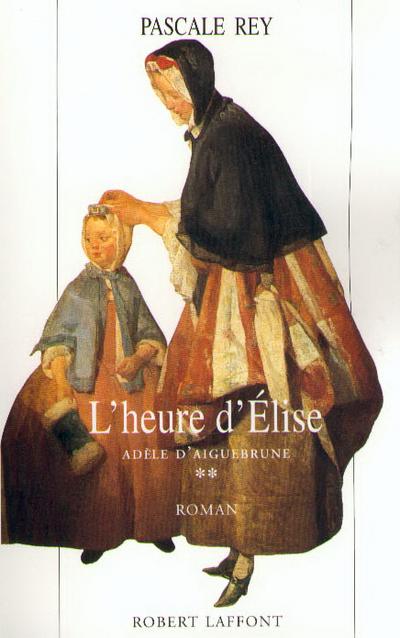 ADELE D'AIGUEBRUNE - TOME 2 - L'HEURE D'ELISE