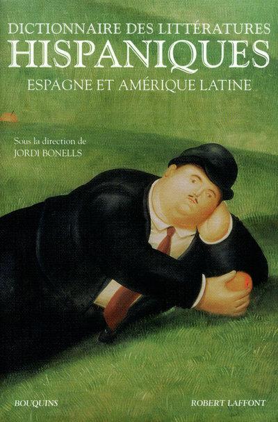 DICTIONNAIRE DES LITTERATURES HISPANIQUES ESPAGNE ET AMERIQUE LATINE