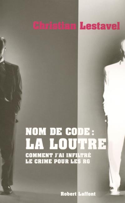 NOM DE CODE, LA LOUTRE COMMENT J'AI INFILTRE LE CRIME POUR LES RG