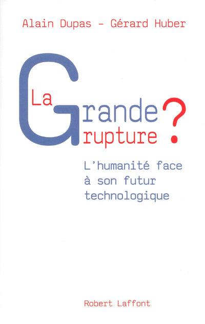 LA GRANDE RUPTURE ? L'HUMANITE FACE A SON FUTUR TECHNOLOGIQUE