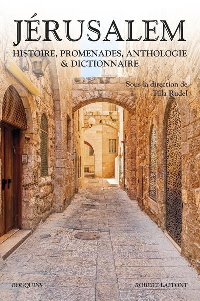 JERUSALEM - HISTOIRE, PROMENADES, ANTHOLOGIE & DICTIONNAIRE