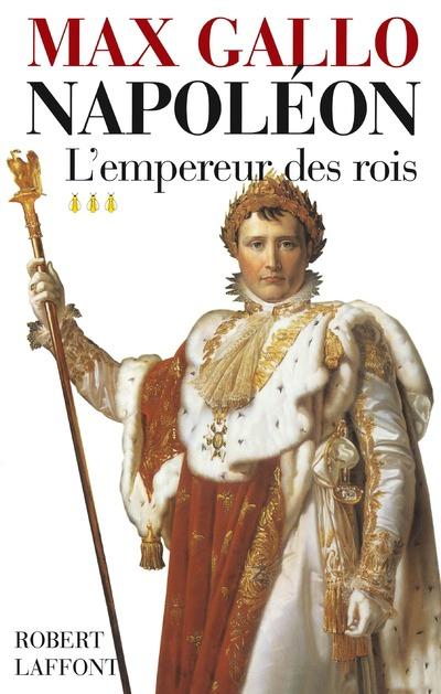 NAPOLEON - TOME 3 - L'EMPEREUR DES ROIS - 1806-1812
