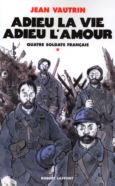 ADIEU LA VIE, ADIEU L'AMOUR - QUATRE SOLDATS FRANCAIS - TOME 1
