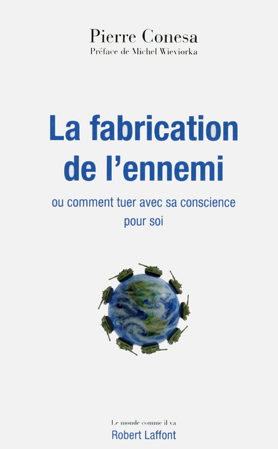 LA FABRICATION DE L'ENNEMI OU COMMENT TUER AVEC SACONSCIENCE POUR SOI