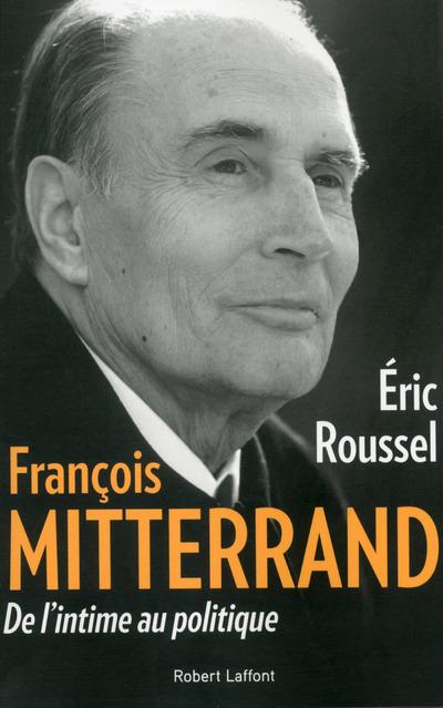 FRANCOIS MITTERRAND, DE L'INTIME AU POLITIQUE
