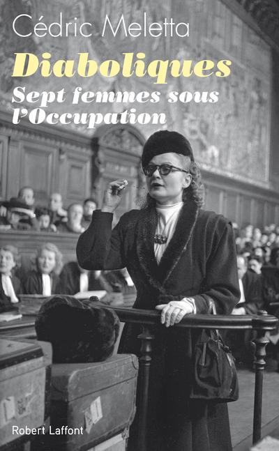 DIABOLIQUES - SEPT FEMMES SOUS L'OCCUPATION