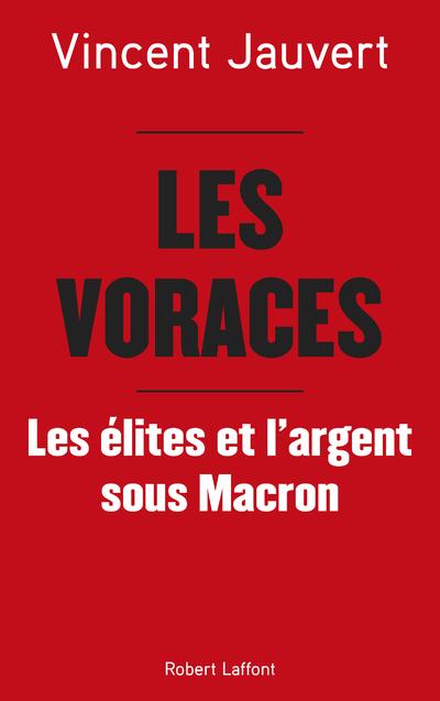 LES VORACES - LES ELITES ET L'ARGENT SOUS MACRON