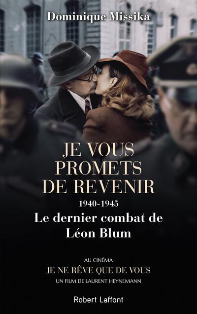 JE VOUS PROMETS DE REVENIR - 1940-1945 LE DERNIER COMBAT DE LEON BLUM -NOUVELLE EDITION-