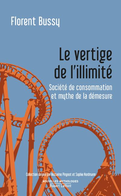 LE VERTIGE DE L'ILLIMITE - SOCIETE DE CONSOMMATIONET MYTHE DE LA DEMESURE