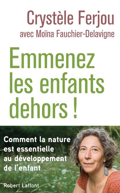 EMMENEZ LES ENFANTS DEHORS ! - COMMENT LA NATURE EST ESSENTIELLE AU DEVELOPPEMENT DE L'ENFANT