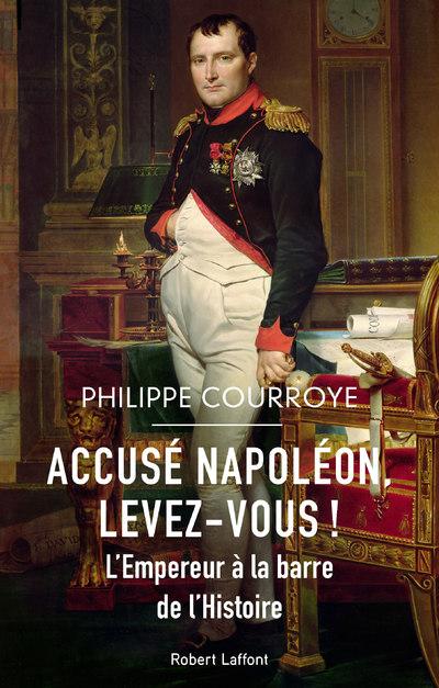 ACCUSE NAPOLEON, LEVEZ-VOUS ! - L'EMPEREUR A LA BARRE DE L'HISTOIRE