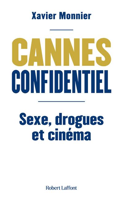 CANNES CONFIDENTIEL - SEXE, DROGUE & CINEMA