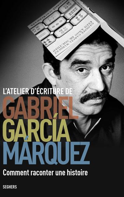 L'ATELIER D'ECRITURE DE GABRIEL GARCIA MARQUEZ