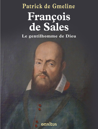 FRANCOIS DE SALES - LE GENTILHOMME DE DIEU