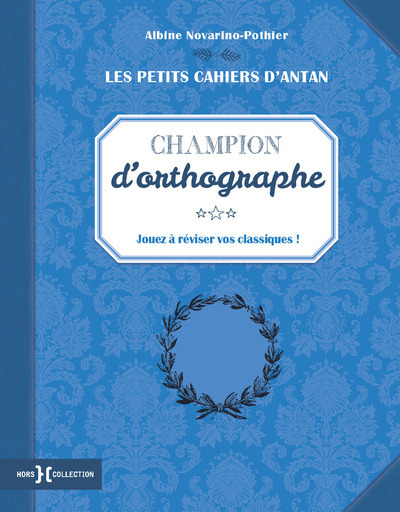 LES PETITS CAHIERS D'ANTAN CHAMPION D'ORTHOGRAPHE