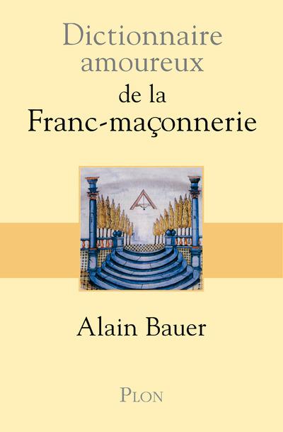 DICTIONNAIRE AMOUREUX DE LA FRANC-MACONNERIE