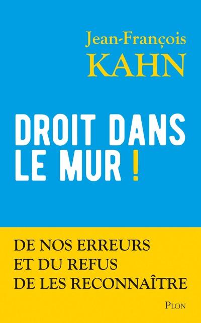 DROIT DANS LE MUR ! - DE NOS ERREURS ET DU REFUS DE LES RECONNAITRE