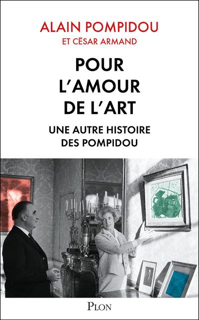 POUR L'AMOUR DE L'ART - UNE AUTRE HISTOIRE DES POMPIDOU
