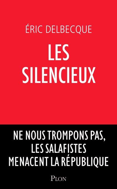 LES SILENCIEUX - NE NOUS TROMPONS PAS, LES SALAFISTES MENACENT LA REPUBLIQUE
