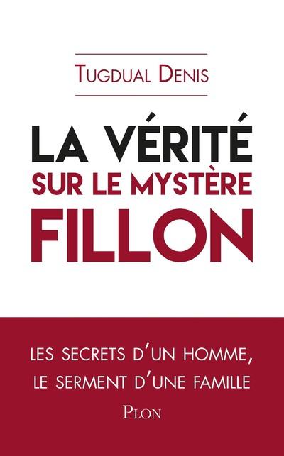 LA VERITE SUR LE MYSTERE FILLON
