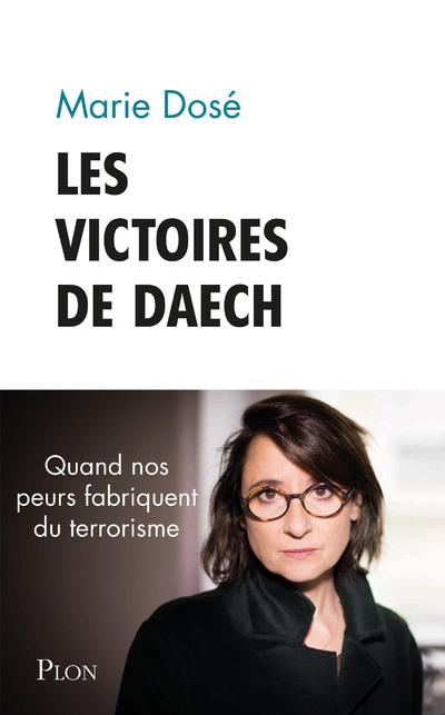 LES VICTOIRES DE DAESH - QUAND NOS PEURS FABRIQUENT DU TERRORISME