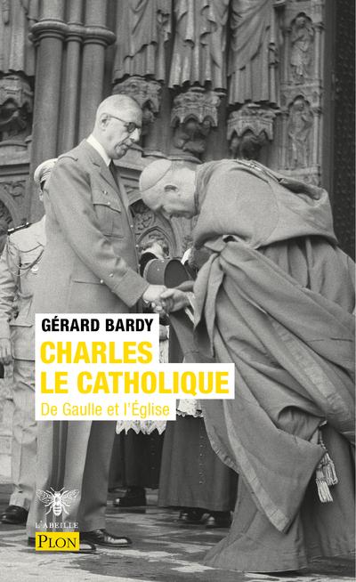 CHARLES LE CATHOLIQUE - DE GAULLE ET L'EGLISE
