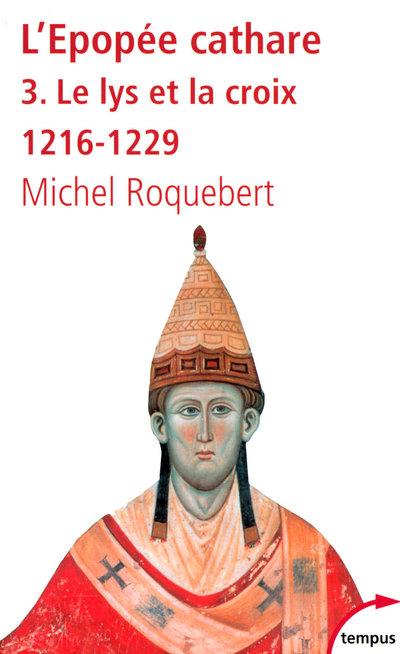 L'EPOPEE CATHARE T3 LE LYS ET LA CROIX 1216-1229