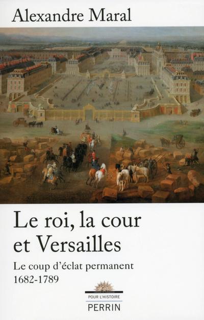 LE ROI, LA COUR ET VERSAILLES 1682-1789