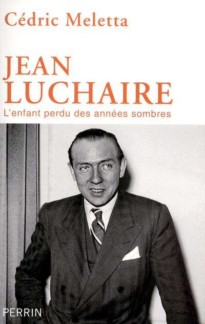 JEAN LUCHAIRE - L'ENFANT PERDU DES ANNEES SOMBRES