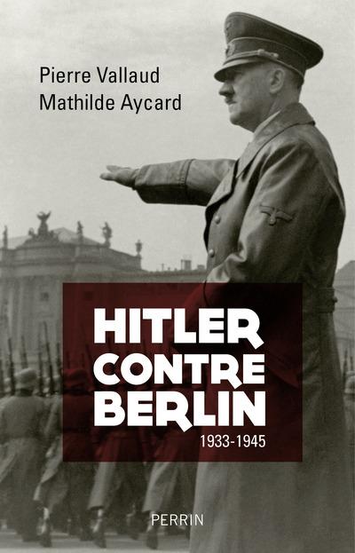 HITLER CONTRE BERLIN - 1933-1945