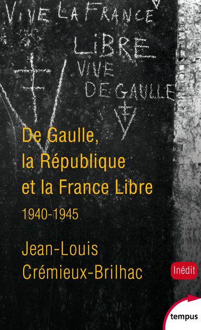 DE GAULLE, LA REPUBLIQUE ET LA FRANCE LIBRE 1940-1945