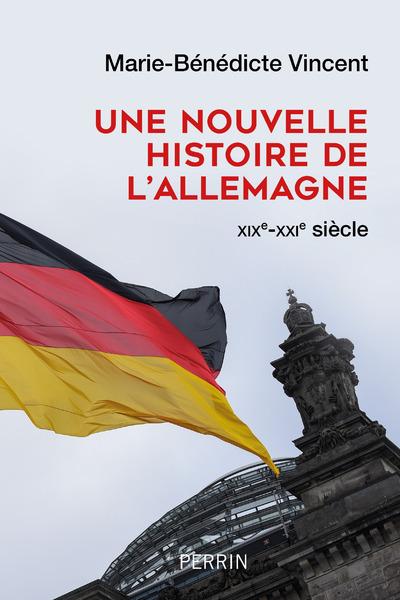UNE NOUVELLE HISTOIRE DE L'ALLEMAGNE XIX-XXIE SIECLE